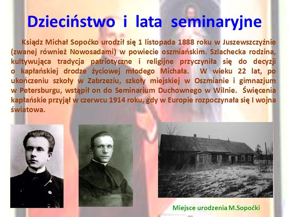 Ksiądz Michał Sopoćko urodził się 1 listopada 1888 roku w Juszewszczyźnie (zwanej również Nowosadami) w powiecie oszmiańskim. Szlachecka rodzina, kult