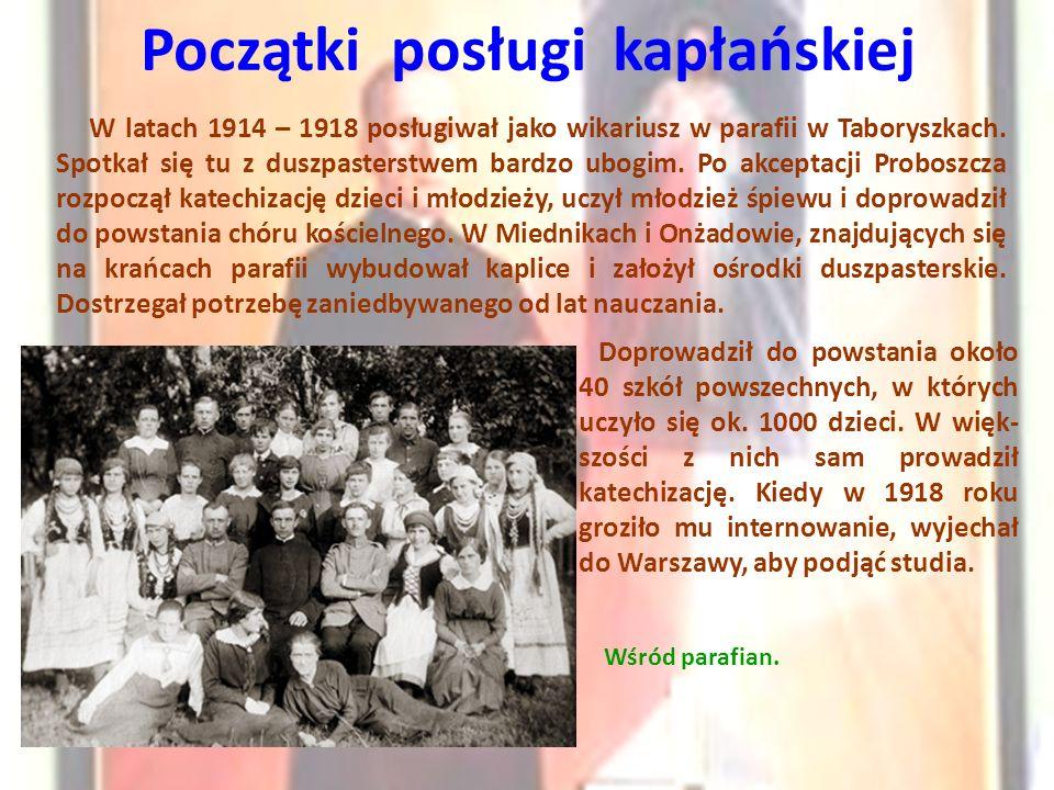 Początki posługi kapłańskiej Wśród parafian. W latach 1914 – 1918 posługiwał jako wikariusz w parafii w Taboryszkach. Spotkał się tu z duszpasterstwem
