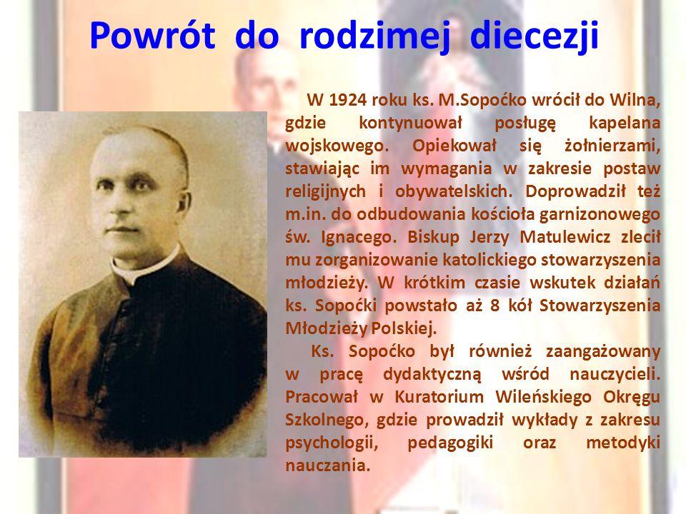 Powrót do rodzimej diecezji W 1924 roku ks. M.Sopoćko wrócił do Wilna, gdzie kontynuował posługę kapelana wojskowego. Opiekował się żołnierzami, stawi