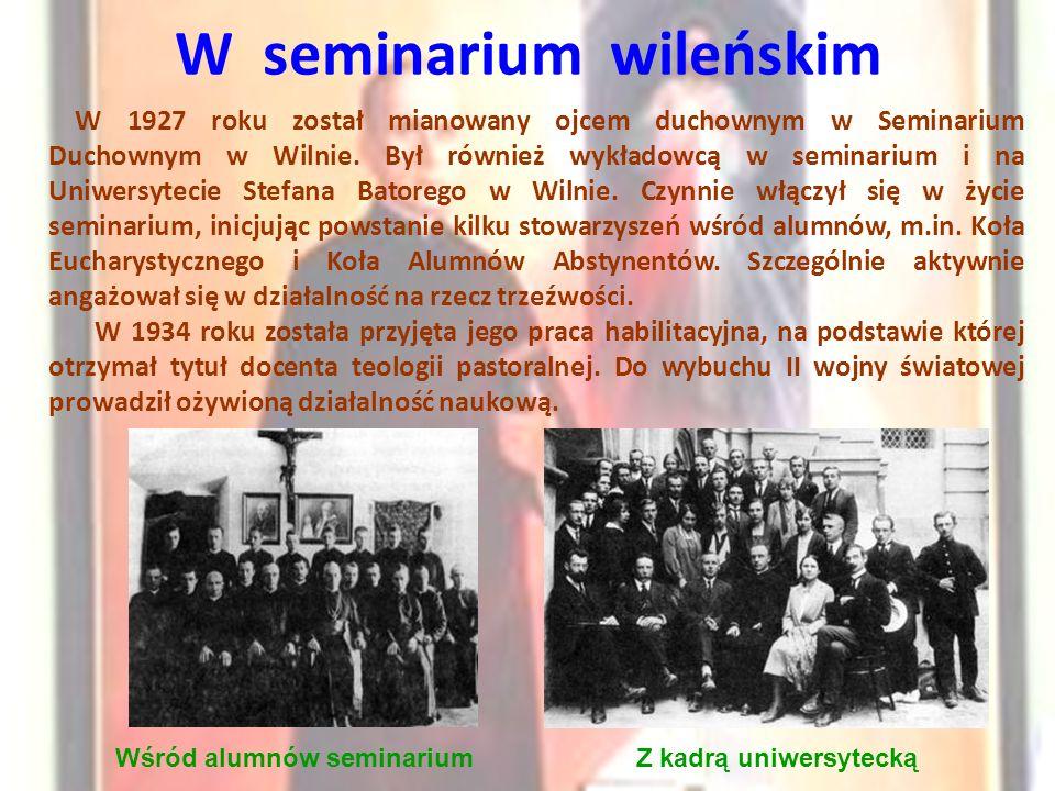 W seminarium wileńskim W 1927 roku został mianowany ojcem duchownym w Seminarium Duchownym w Wilnie. Był również wykładowcą w seminarium i na Uniwersy