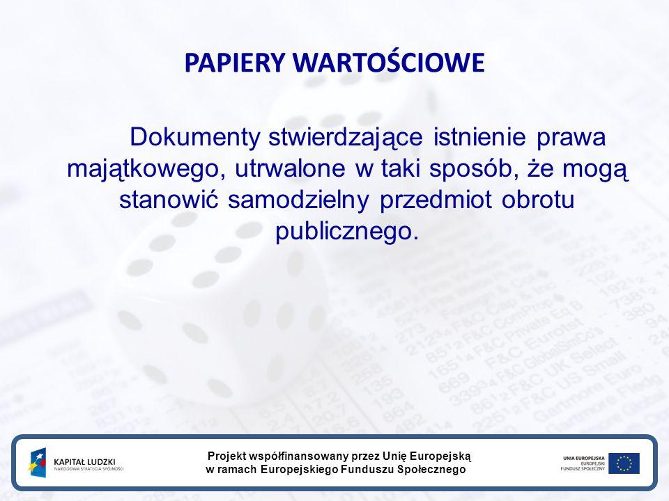 PAPIERY WARTOŚCIOWE Dokumenty stwierdzające istnienie prawa majątkowego, utrwalone w taki sposób, że mogą stanowić samodzielny przedmiot obrotu publicznego.