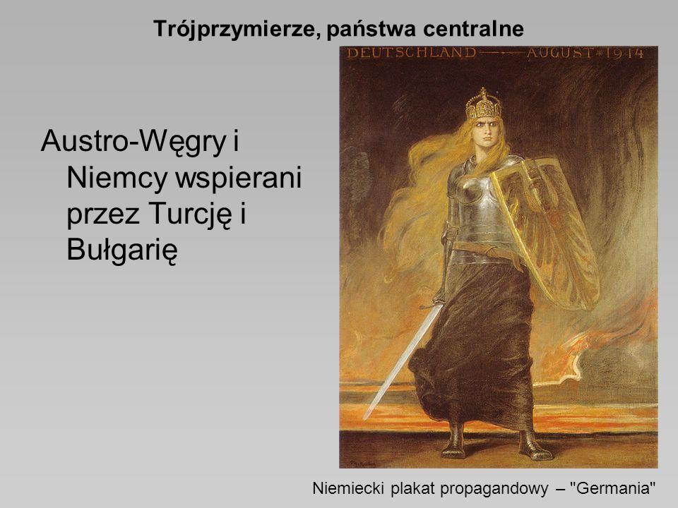 Trójprzymierze, państwa centralne Austro-Węgry i Niemcy wspierani przez Turcję i Bułgarię Niemiecki plakat propagandowy – Germania