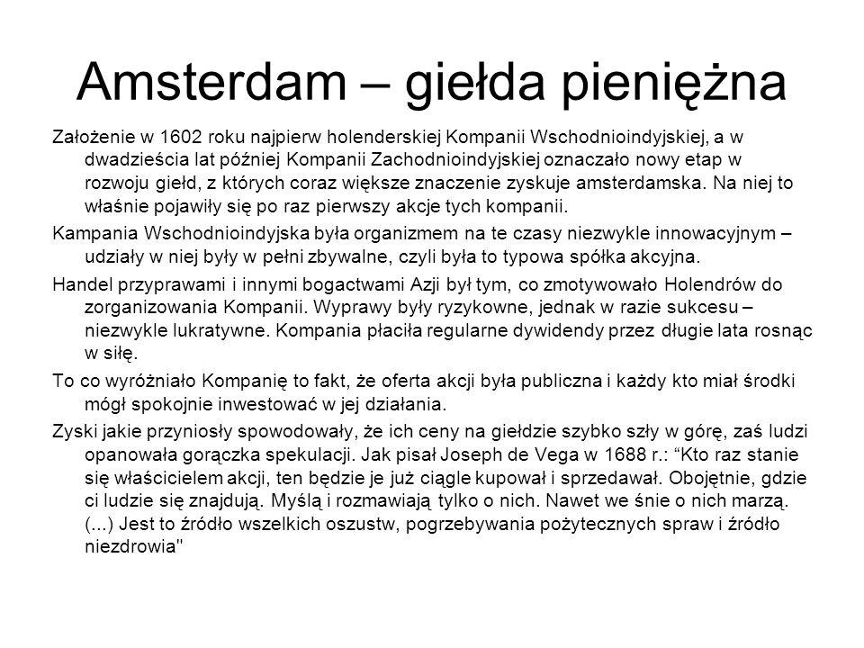 Amsterdam – giełda pieniężna Założenie w 1602 roku najpierw holenderskiej Kompanii Wschodnioindyjskiej, a w dwadzieścia lat później Kompanii Zachodnio