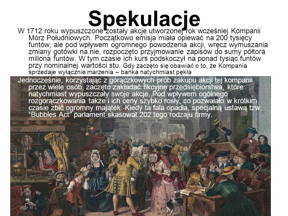 Spekulacje W 1712 roku wypuszczone zostały akcje utworzonej rok wcześniej Kompanii Mórz Południowych. Początkowo emisja miała opiewać na 200 tysięcy f