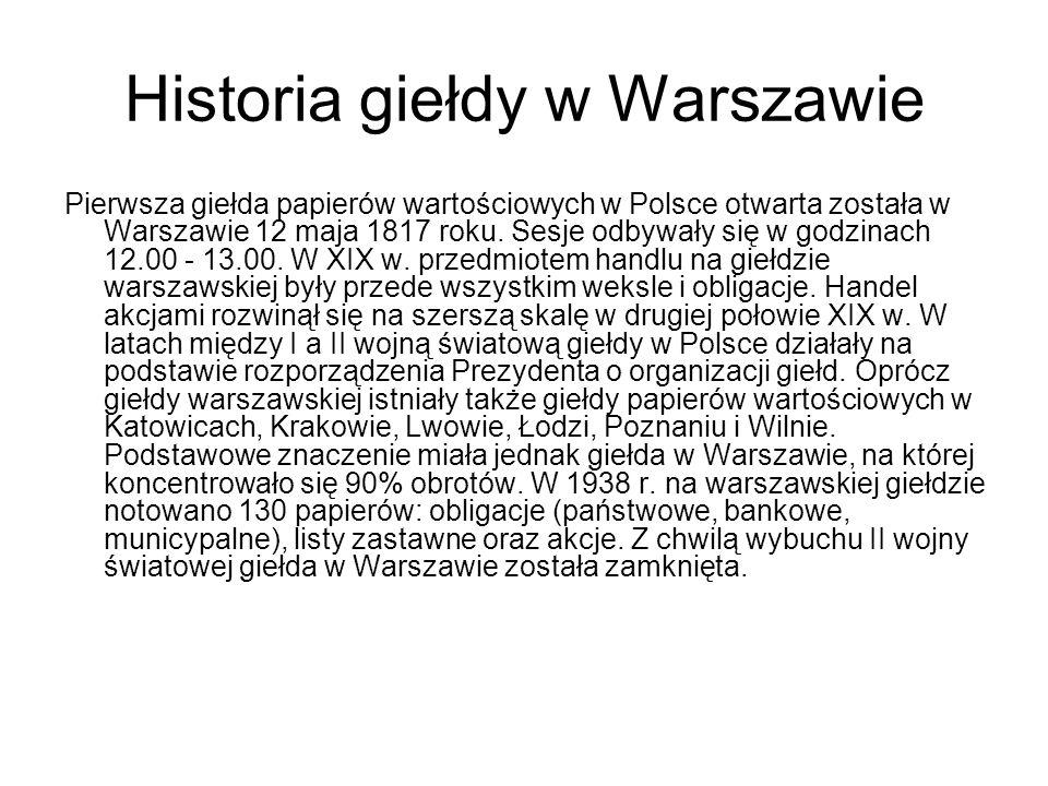Historia giełdy w Warszawie Pierwsza giełda papierów wartościowych w Polsce otwarta została w Warszawie 12 maja 1817 roku. Sesje odbywały się w godzin