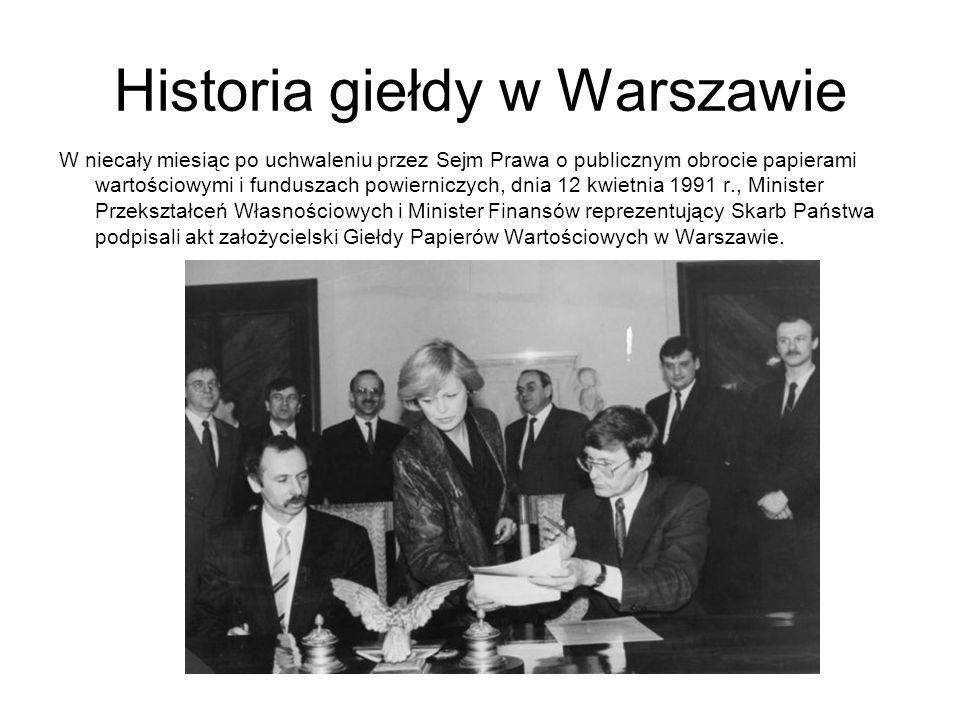 Historia giełdy w Warszawie W niecały miesiąc po uchwaleniu przez Sejm Prawa o publicznym obrocie papierami wartościowymi i funduszach powierniczych,