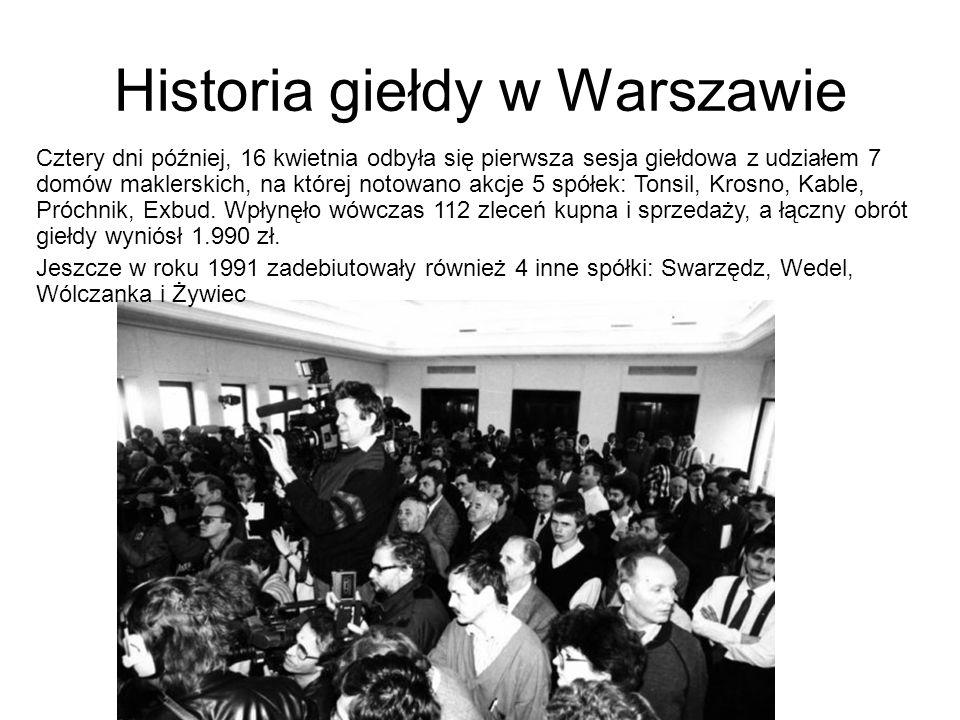 Historia giełdy w Warszawie Cztery dni później, 16 kwietnia odbyła się pierwsza sesja giełdowa z udziałem 7 domów maklerskich, na której notowano akcj