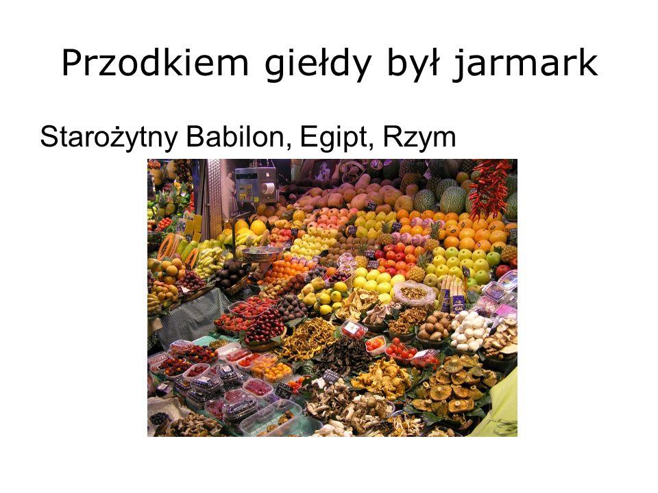 Przodkiem giełdy był jarmark Starożytny Babilon, Egipt, Rzym