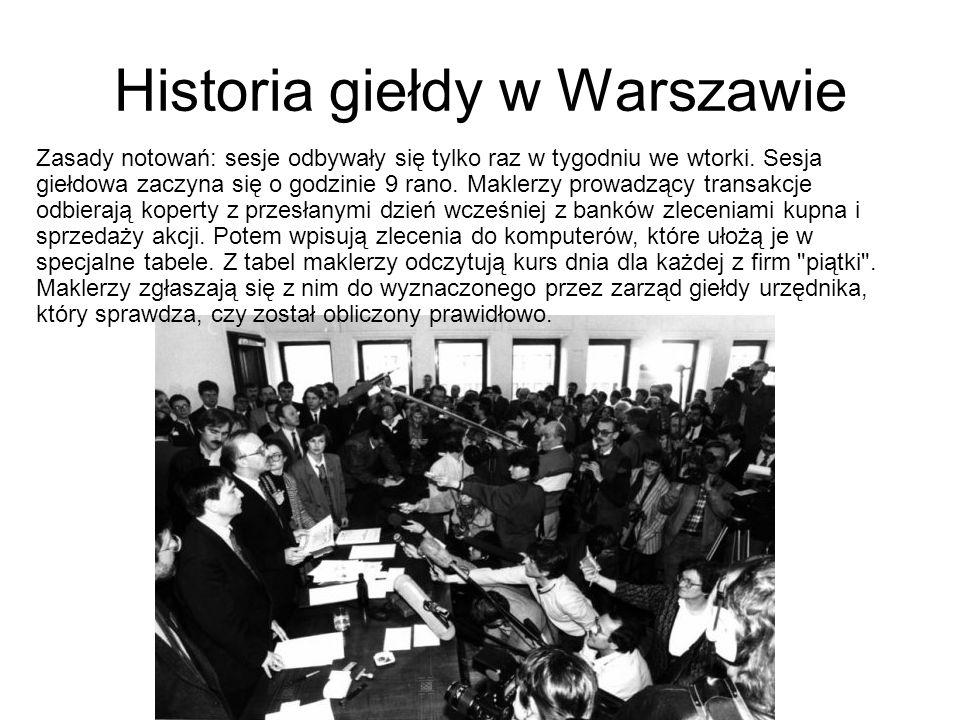 Historia giełdy w Warszawie Zasady notowań: sesje odbywały się tylko raz w tygodniu we wtorki. Sesja giełdowa zaczyna się o godzinie 9 rano. Maklerzy