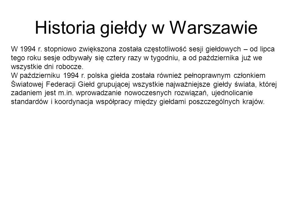 Historia giełdy w Warszawie W 1994 r. stopniowo zwiększona została częstotliwość sesji giełdowych – od lipca tego roku sesje odbywały się cztery razy