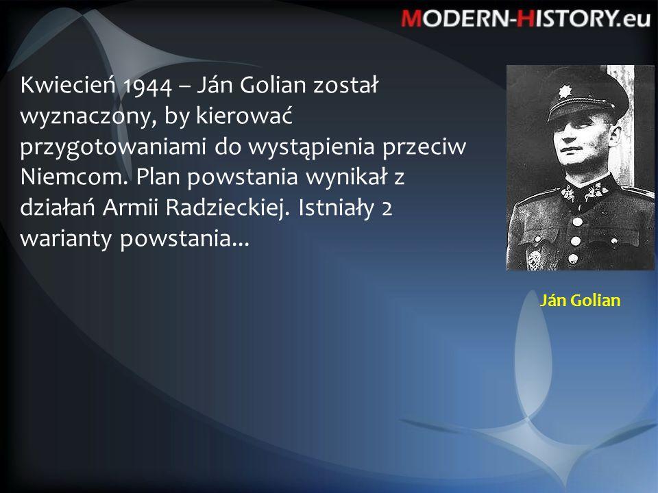 Ján Golian Kwiecień 1944 – Ján Golian został wyznaczony, by kierować przygotowaniami do wystąpienia przeciw Niemcom.