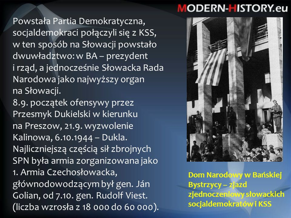 Dom Narodowy w Bańskiej Bystrzycy – zjazd zjednoczeniowy słowackich socjaldemokratów i KSS Powstała Partia Demokratyczna, socjaldemokraci połączyli się z KSS, w ten sposób na Słowacji powstało dwuwładztwo: w BA – prezydent i rząd, a jednocześnie Słowacka Rada Narodowa jako najwyższy organ na Słowacji.