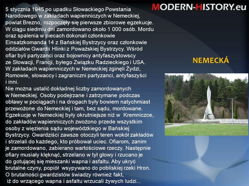NEMECKÁ 5 stycznia 1945 po upadku Słowackiego Powstania Narodowego w zakładach wapienniczych w Nemeckiej, powiat Brezno, rozpoczęły się pierwsze zbiorowe egzekucje.