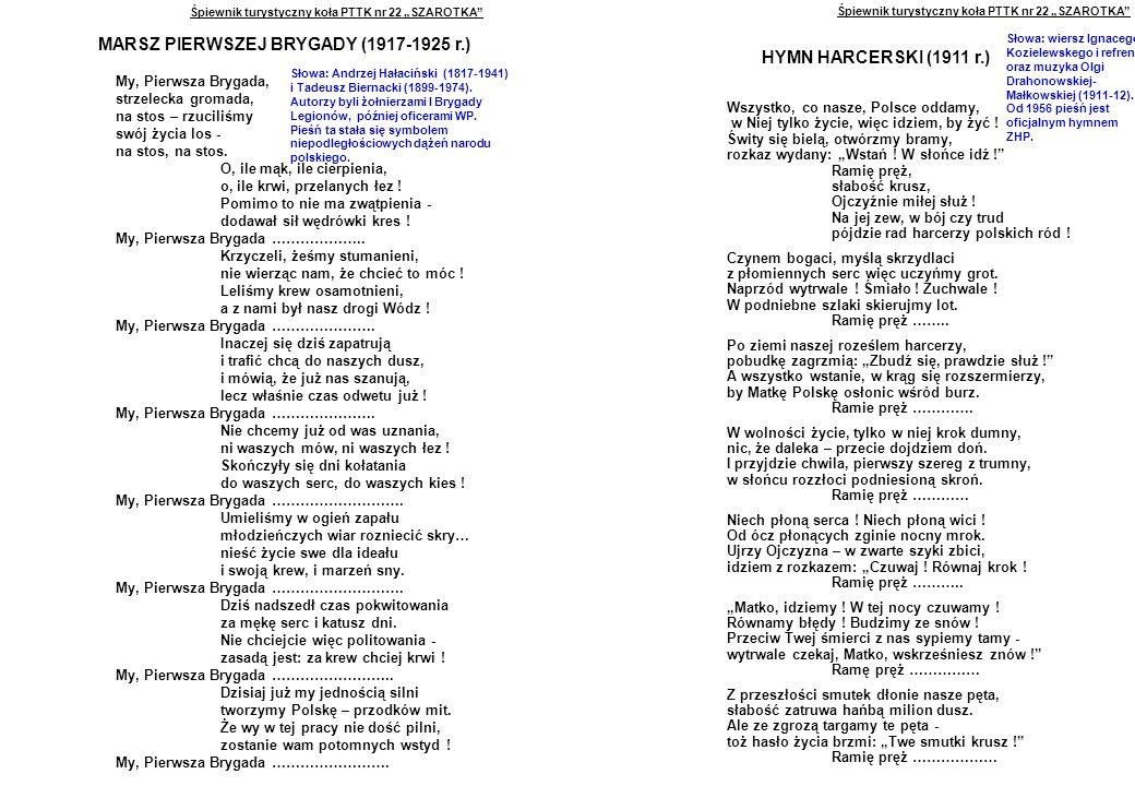 """Śpiewnik turystyczny koła PTTK nr 22 """"SZAROTKA MARSZ PIERWSZEJ BRYGADY (1917-1925 r.) My, Pierwsza Brygada, strzelecka gromada, na stos – rzuciliśmy swój życia los - na stos, na stos."""