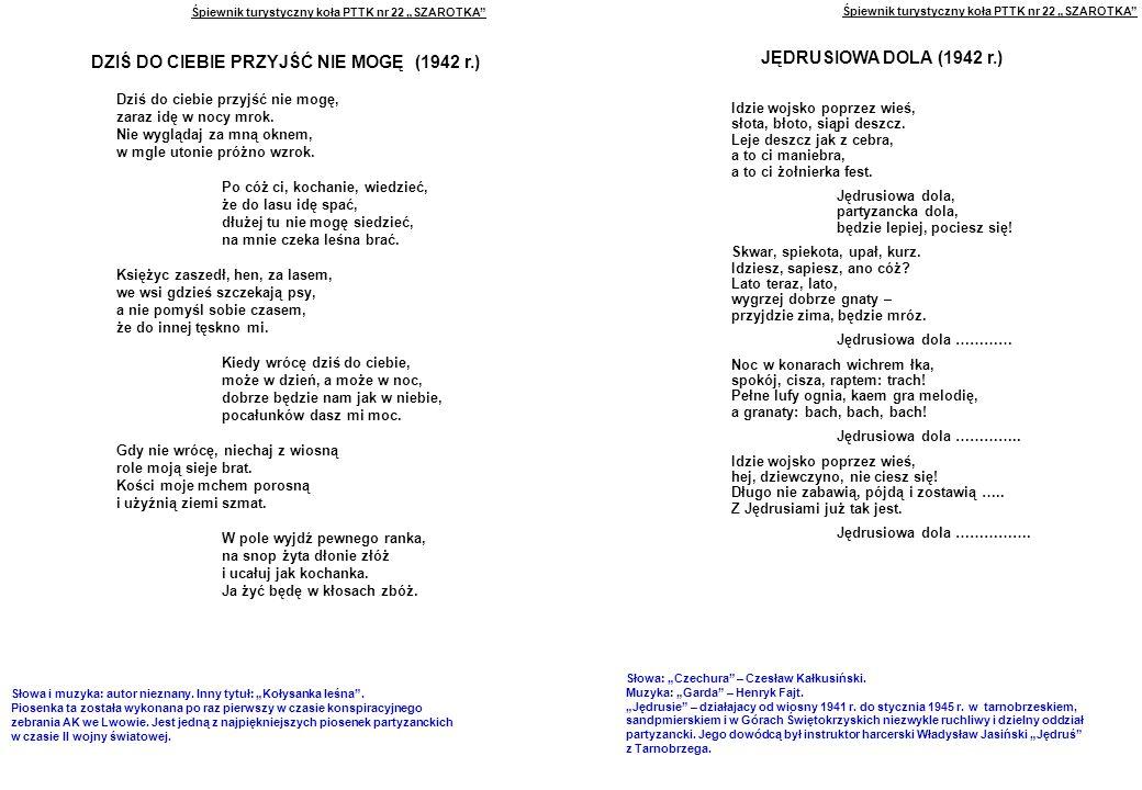 """Śpiewnik turystyczny koła PTTK nr 22 """"SZAROTKA DZIŚ DO CIEBIE PRZYJŚĆ NIE MOGĘ (1942 r.) Dziś do ciebie przyjść nie mogę, zaraz idę w nocy mrok."""