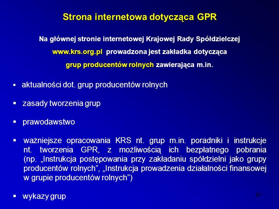 61 Strona internetowa dotycząca GPR Na głównej stronie internetowej Krajowej Rady Spółdzielczej www.krs.org.pl www.krs.org.pl prowadzona jest zakładka dotycząca grup producentów rolnych grup producentów rolnych zawierająca m.in.