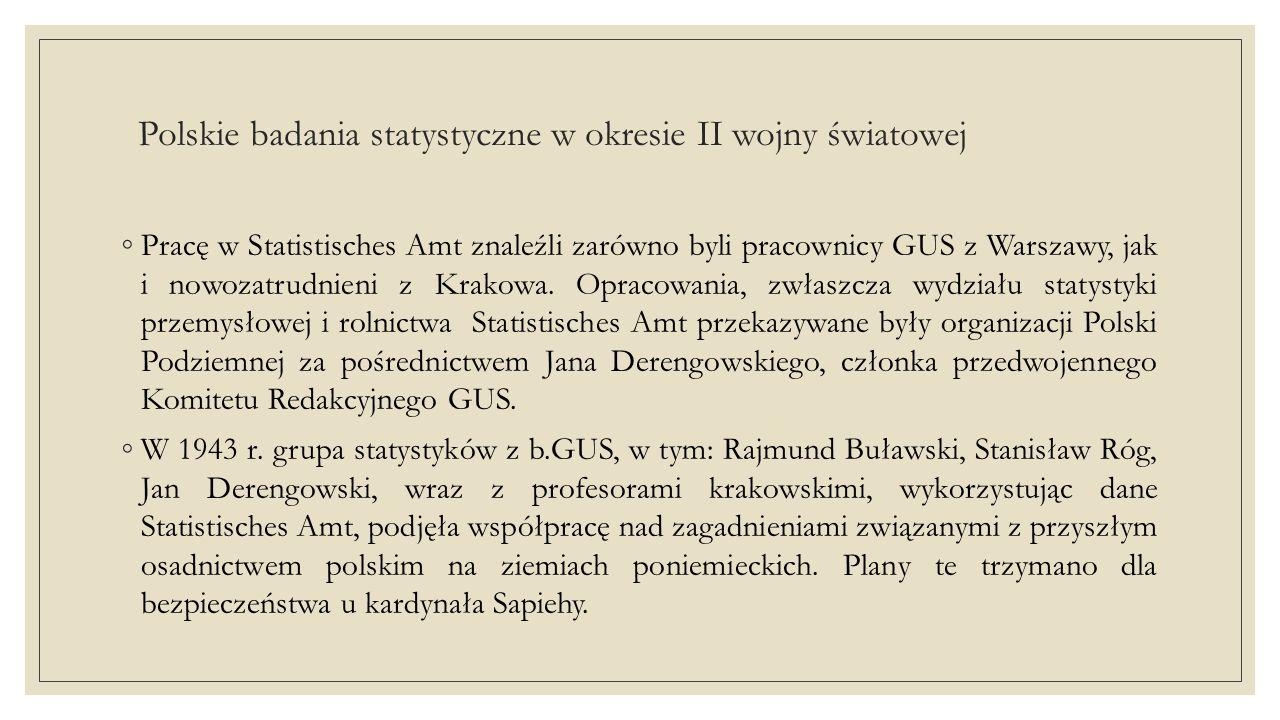 Polskie badania statystyczne w okresie II wojny światowej ◦Pracę w Statistisches Amt znaleźli zarówno byli pracownicy GUS z Warszawy, jak i nowozatrudnieni z Krakowa.