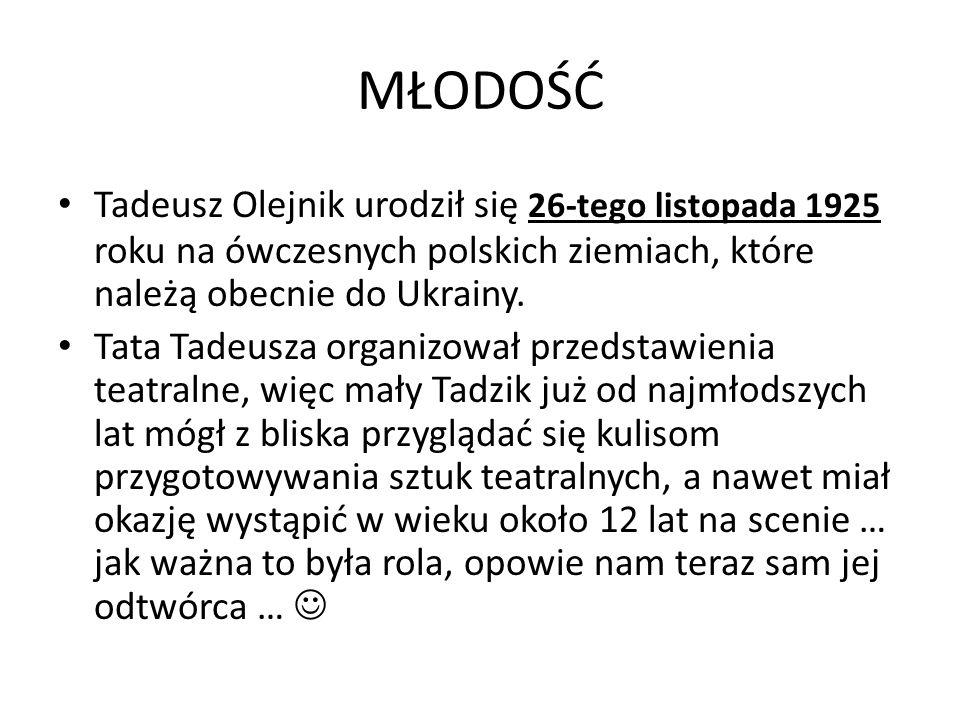 MŁODOŚĆ Tadeusz Olejnik urodził się 26-tego listopada 1925 roku na ówczesnych polskich ziemiach, które należą obecnie do Ukrainy.