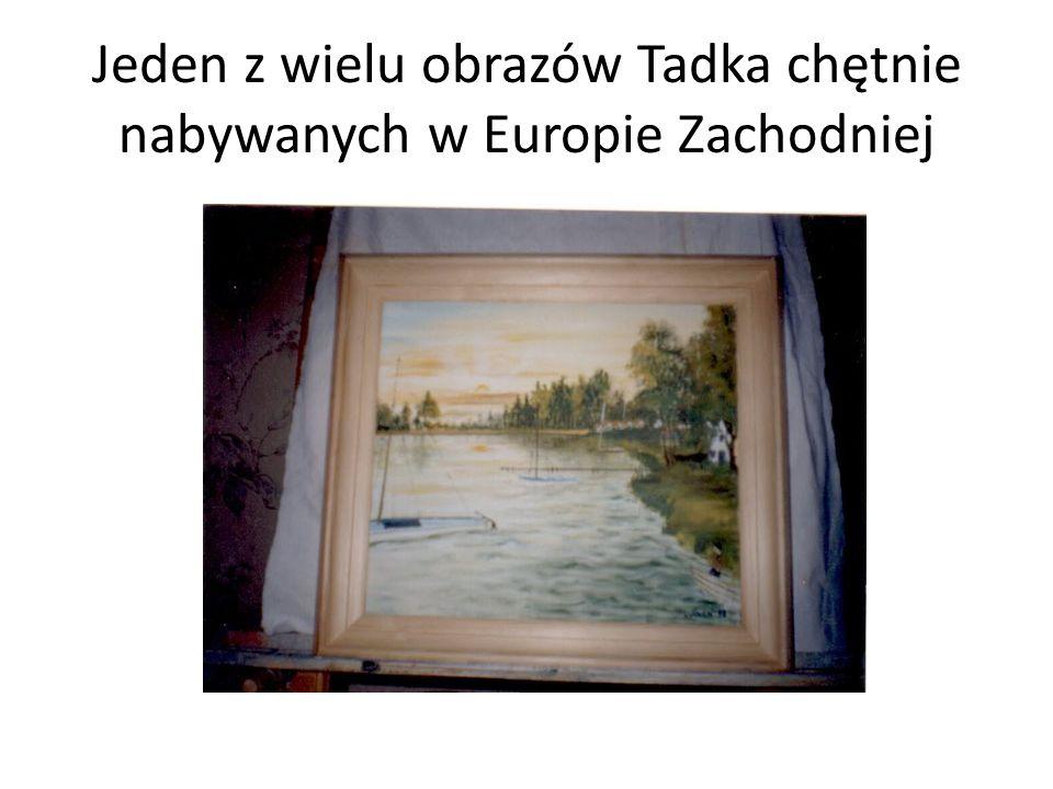 Jeden z wielu obrazów Tadka chętnie nabywanych w Europie Zachodniej