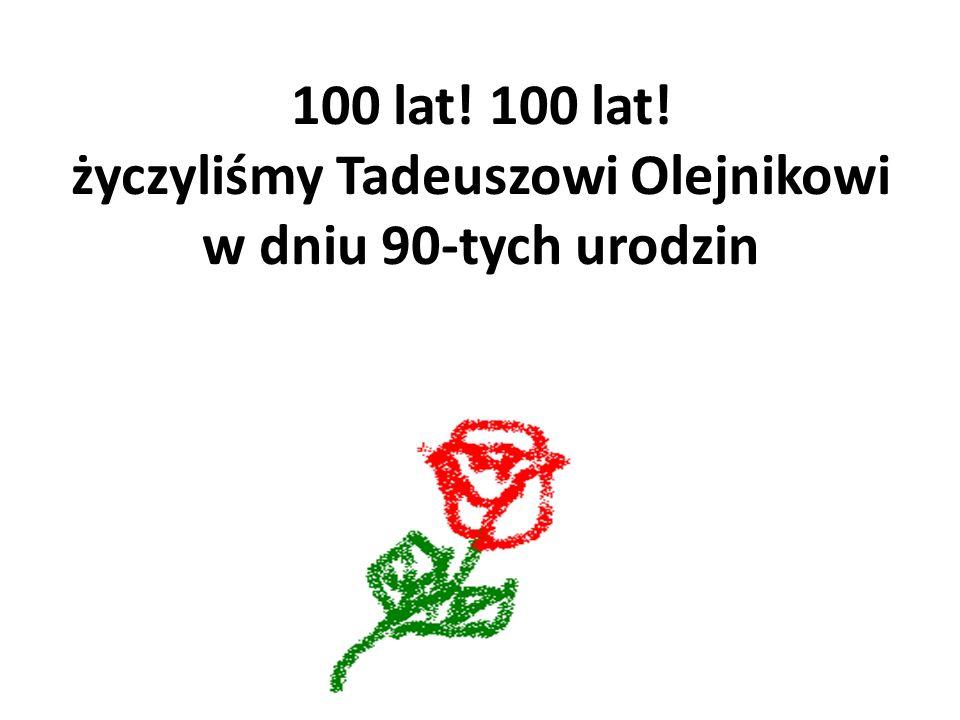 100 lat! 100 lat! życzyliśmy Tadeuszowi Olejnikowi w dniu 90-tych urodzin