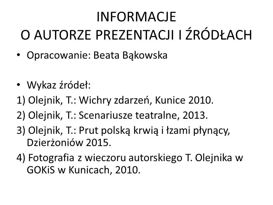 INFORMACJE O AUTORZE PREZENTACJI I ŹRÓDŁACH Opracowanie: Beata Bąkowska Wykaz źródeł: 1) Olejnik, T.: Wichry zdarzeń, Kunice 2010.