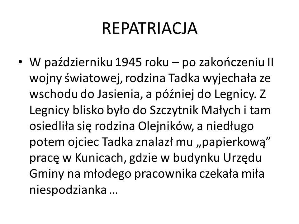 REPATRIACJA W październiku 1945 roku – po zakończeniu II wojny światowej, rodzina Tadka wyjechała ze wschodu do Jasienia, a później do Legnicy.