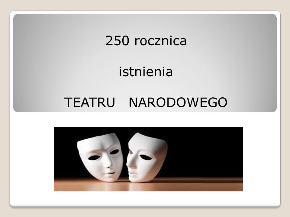 250 rocznica istnienia TEATRU NARODOWEGO