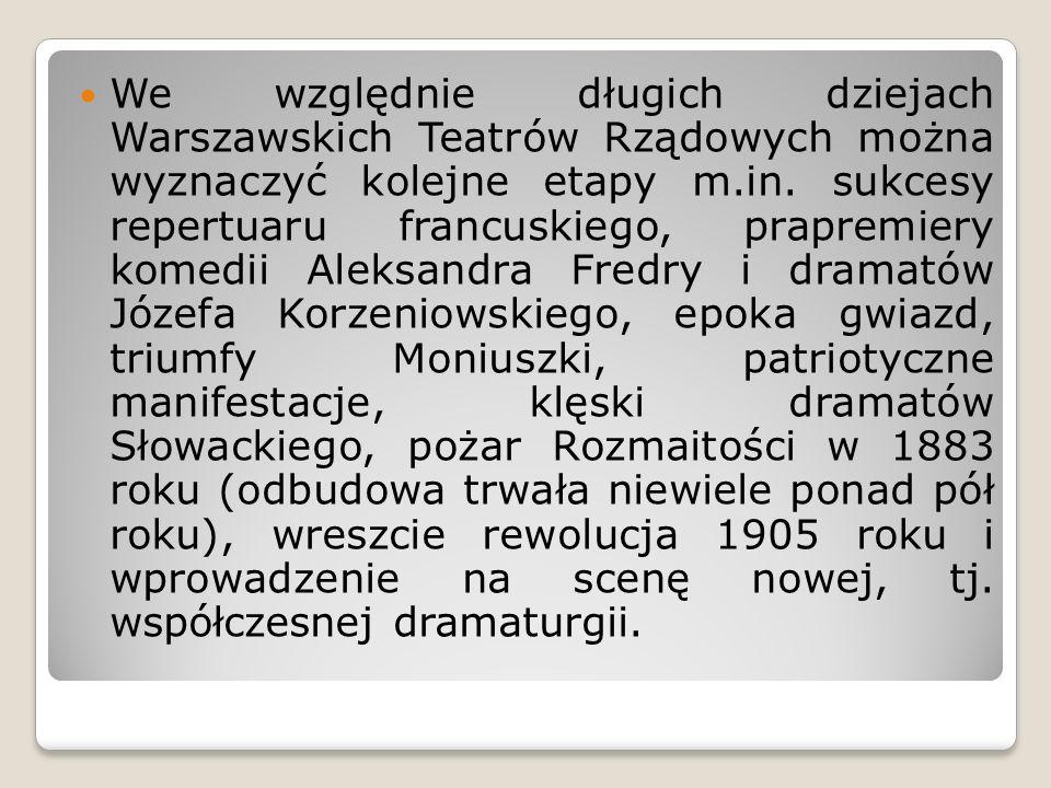 We względnie długich dziejach Warszawskich Teatrów Rządowych można wyznaczyć kolejne etapy m.in.