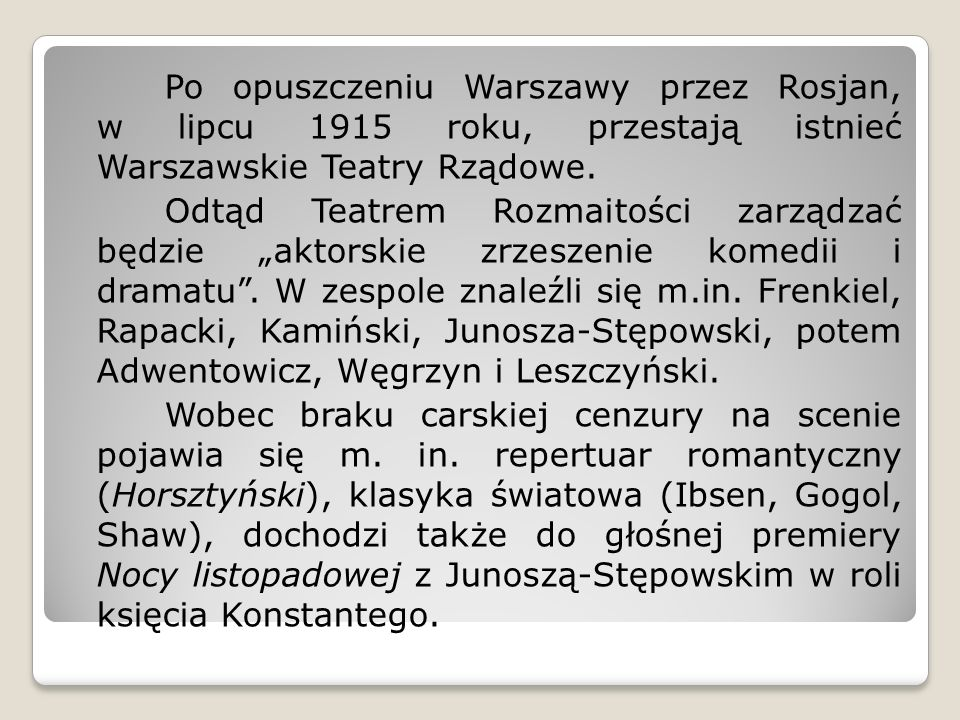 Po opuszczeniu Warszawy przez Rosjan, w lipcu 1915 roku, przestają istnieć Warszawskie Teatry Rządowe.