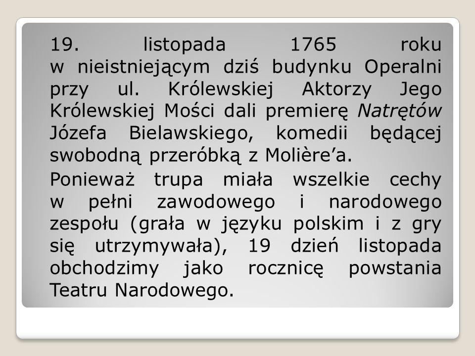 19. listopada 1765 roku w nieistniejącym dziś budynku Operalni przy ul.
