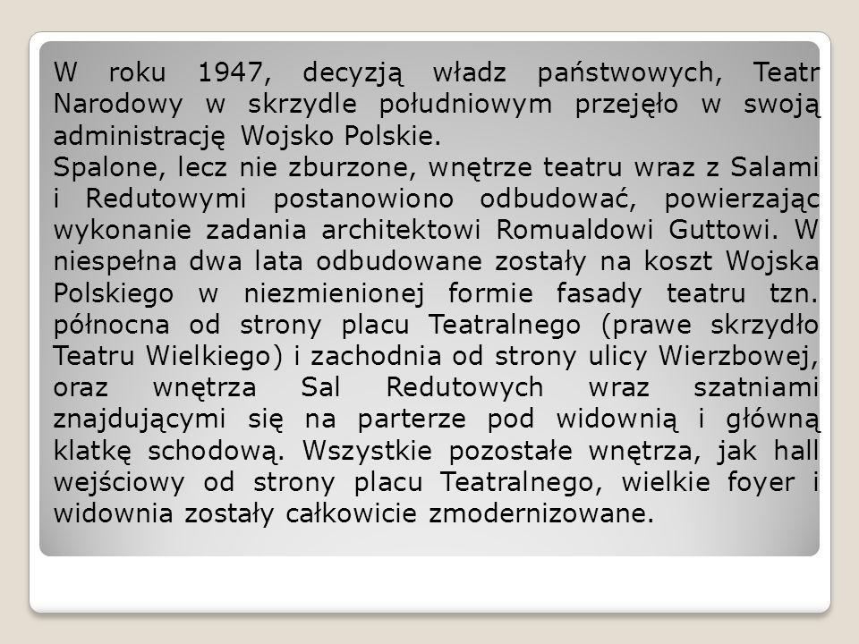 W roku 1947, decyzją władz państwowych, Teatr Narodowy w skrzydle południowym przejęło w swoją administrację Wojsko Polskie.
