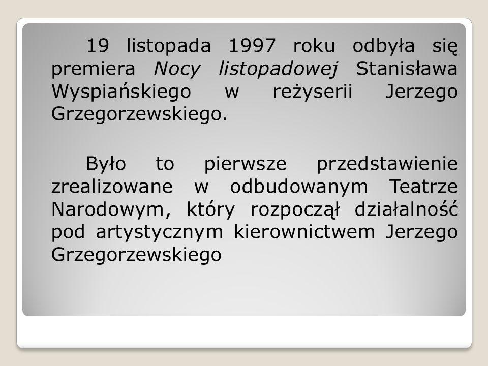 19 listopada 1997 roku odbyła się premiera Nocy listopadowej Stanisława Wyspiańskiego w reżyserii Jerzego Grzegorzewskiego.