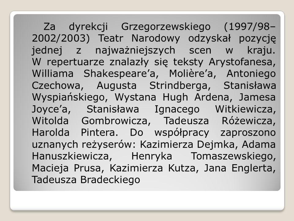 Za dyrekcji Grzegorzewskiego (1997/98– 2002/2003) Teatr Narodowy odzyskał pozycję jednej z najważniejszych scen w kraju.