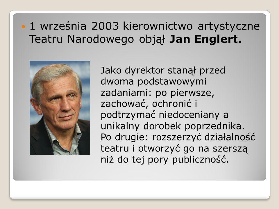 1 września 2003 kierownictwo artystyczne Teatru Narodowego objął Jan Englert.