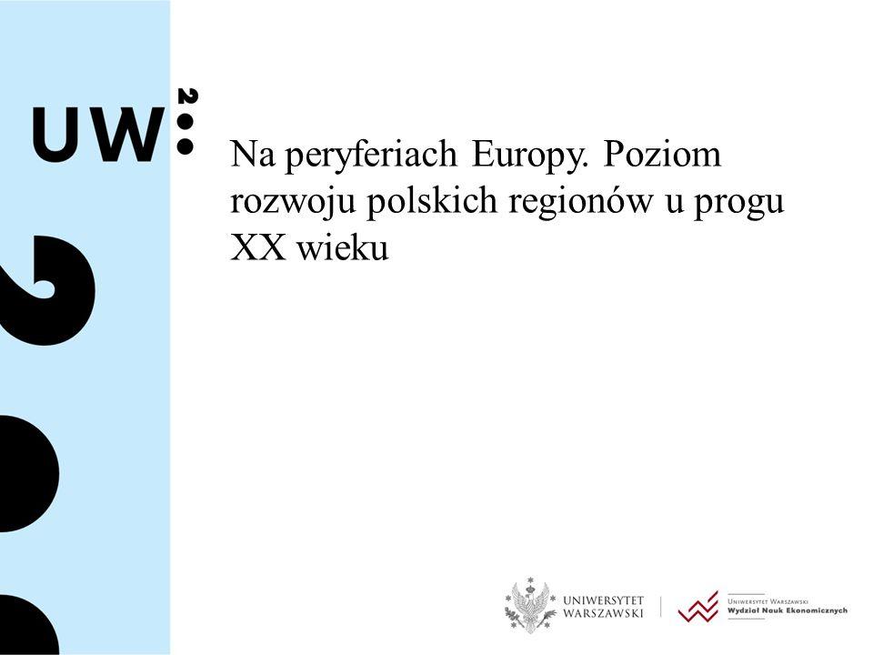Na peryferiach Europy. Poziom rozwoju polskich regionów u progu XX wieku