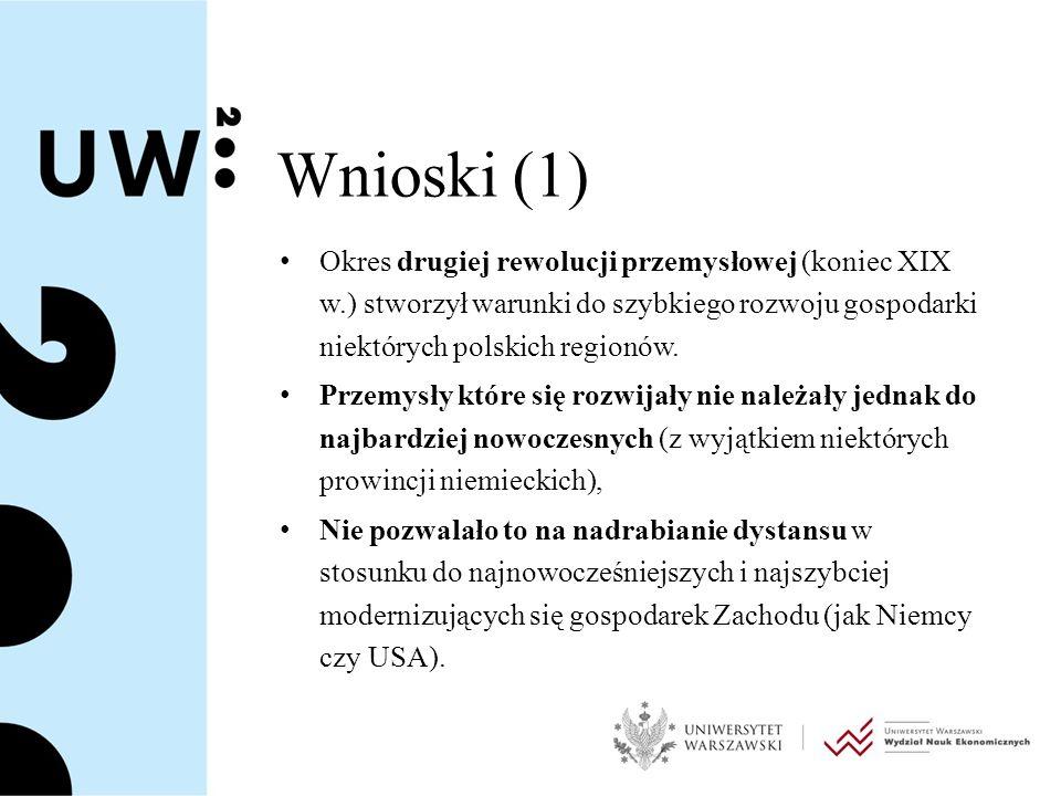 Wnioski (1) Okres drugiej rewolucji przemysłowej (koniec XIX w.) stworzył warunki do szybkiego rozwoju gospodarki niektórych polskich regionów.