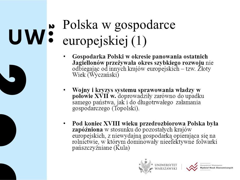 Polska w gospodarce europejskiej (2) W okresie rozbiorów podzielone ziemie polskie rozwijały się jako peryferyjne dzielnice państw zaborczych, a ich gospodarka była uzależniona od rozwoju metropolii.