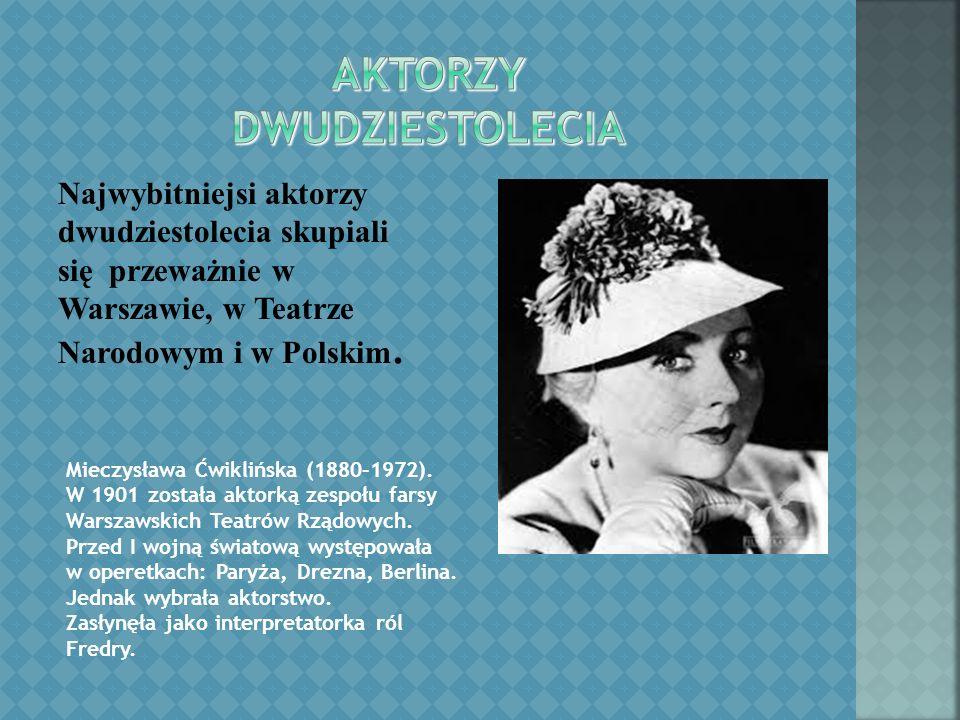 Najwybitniejsi aktorzy dwudziestolecia skupiali się przeważnie w Warszawie, w Teatrze Narodowym i w Polskim.