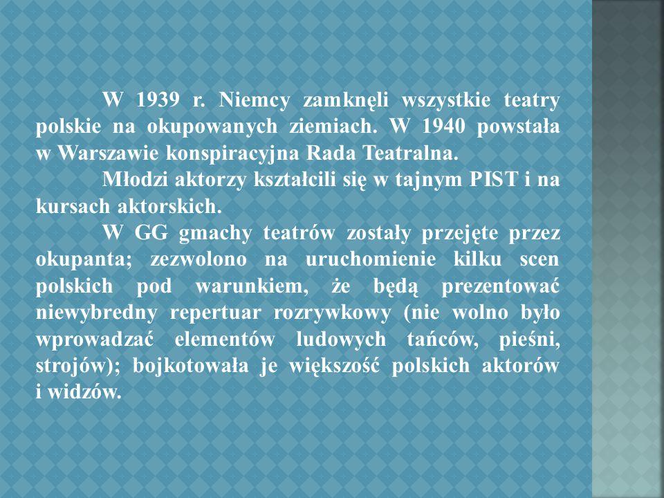 W 1939 r. Niemcy zamknęli wszystkie teatry polskie na okupowanych ziemiach.