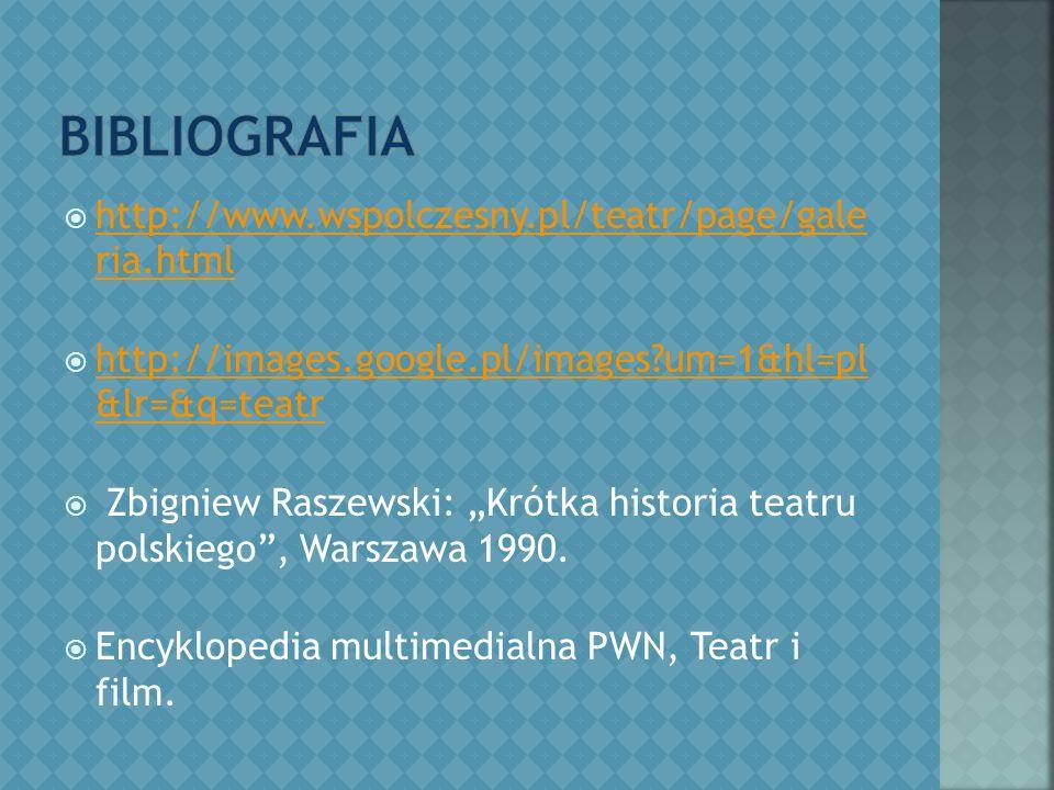 """ http://www.wspolczesny.pl/teatr/page/gale ria.html http://www.wspolczesny.pl/teatr/page/gale ria.html  http://images.google.pl/images um=1&hl=pl &lr=&q=teatr http://images.google.pl/images um=1&hl=pl &lr=&q=teatr  Zbigniew Raszewski: """"Krótka historia teatru polskiego , Warszawa 1990."""