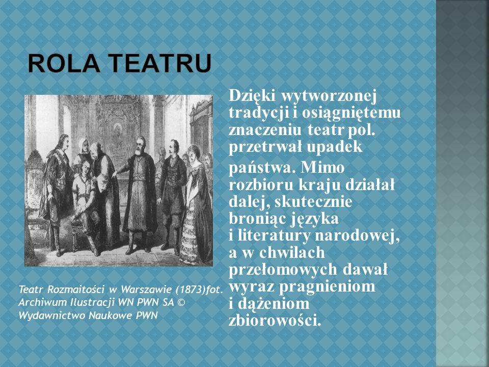 Dzięki wytworzonej tradycji i osiągniętemu znaczeniu teatr pol.