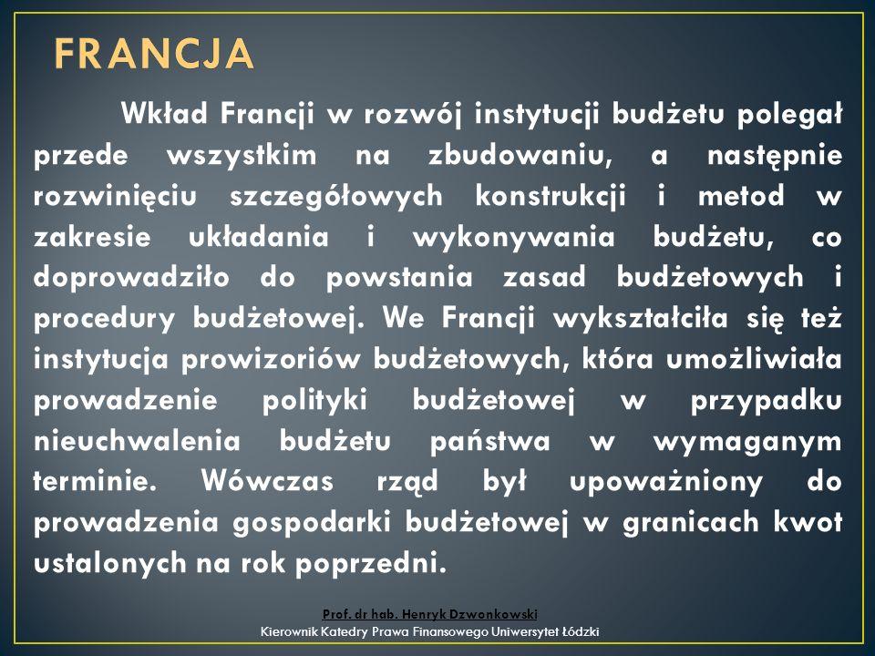 Wkład Francji w rozwój instytucji budżetu polegał przede wszystkim na zbudowaniu, a następnie rozwinięciu szczegółowych konstrukcji i metod w zakresie układania i wykonywania budżetu, co doprowadziło do powstania zasad budżetowych i procedury budżetowej.