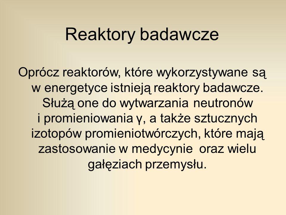 Reaktory badawcze Oprócz reaktorów, które wykorzystywane są w energetyce istnieją reaktory badawcze.