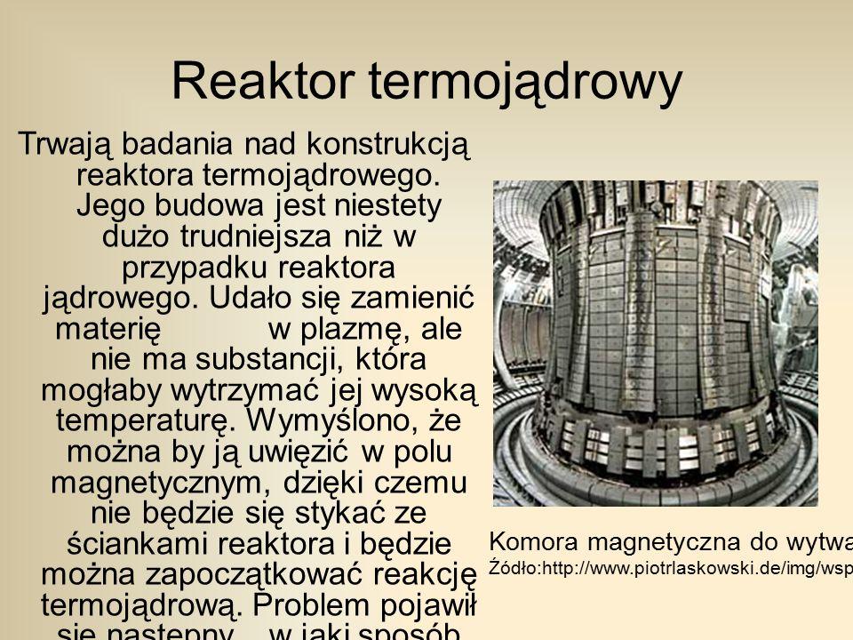 Reaktor termojądrowy Trwają badania nad konstrukcją reaktora termojądrowego.