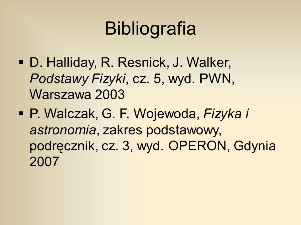 Bibliografia  D. Halliday, R. Resnick, J. Walker, Podstawy Fizyki, cz.