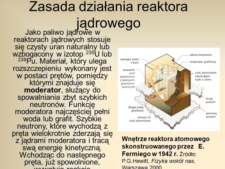 Zasada działania reaktora jądrowego Jako paliwo jądrowe w reaktorach jądrowych stosuje się czysty uran naturalny lub wzbogacony w izotop 235 U lub 239 Pu.