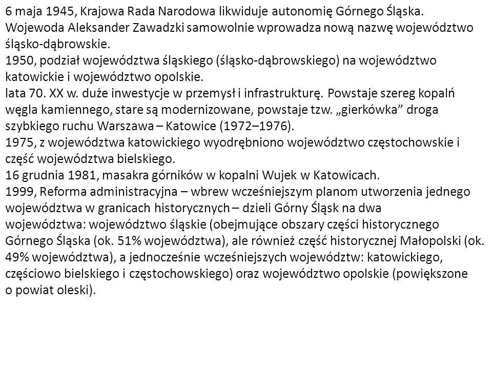 6 maja 1945, Krajowa Rada Narodowa likwiduje autonomię Górnego Śląska.