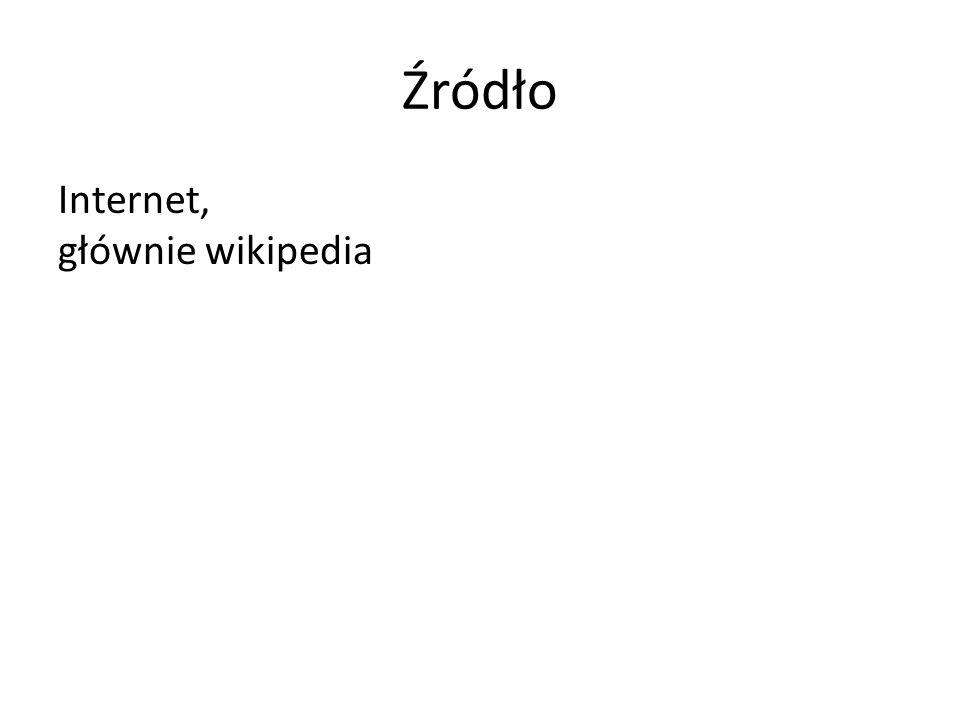 Źródło Internet, głównie wikipedia