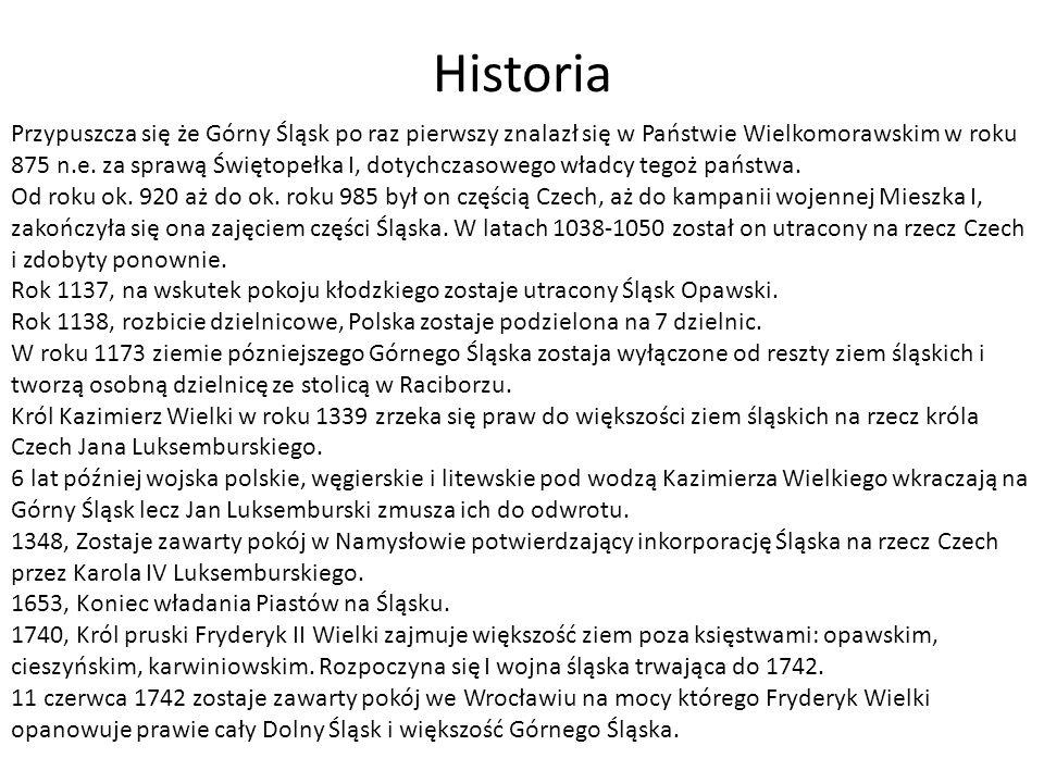 Historia Przypuszcza się że Górny Śląsk po raz pierwszy znalazł się w Państwie Wielkomorawskim w roku 875 n.e.
