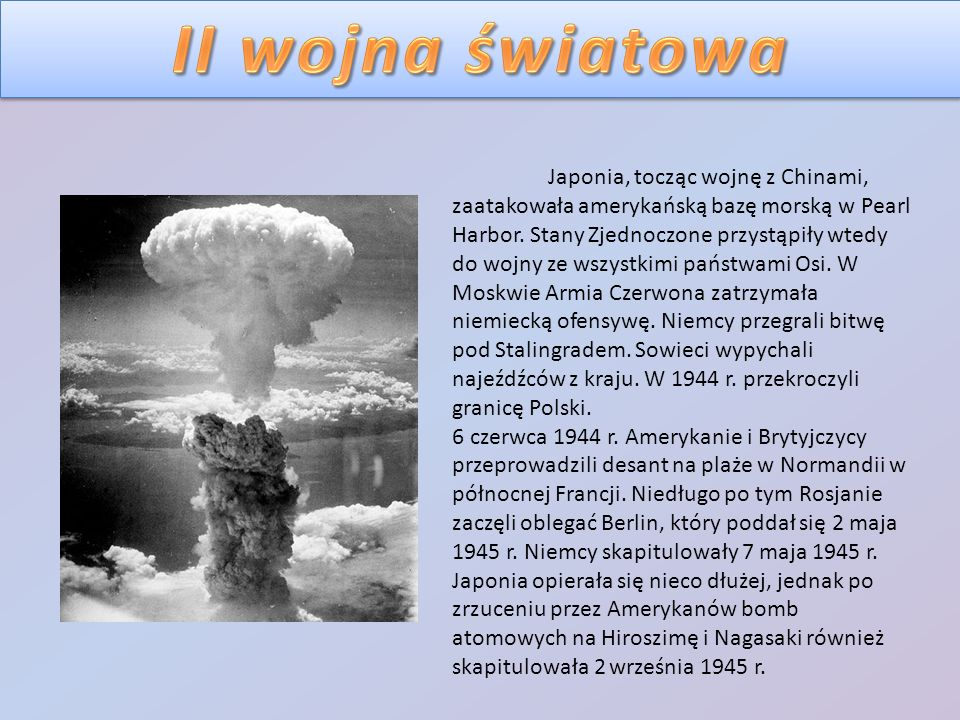 Japonia, tocząc wojnę z Chinami, zaatakowała amerykańską bazę morską w Pearl Harbor. Stany Zjednoczone przystąpiły wtedy do wojny ze wszystkimi państw
